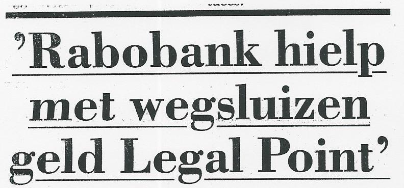 Rabobank hielp met wegsluizen geld Legal Point (Telegraaf 5-5-2